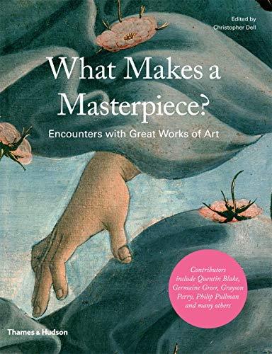 What Makes a Masterpiece: Artists, Writers, and Curators on the World's Greatest Art