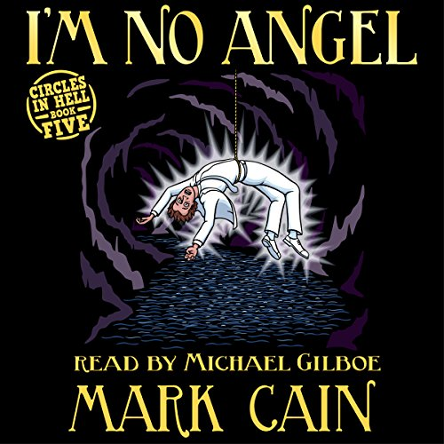 I'm No Angel     Circles in Hell, Book 5              By:                                                                                                                                 Mark Cain                               Narrated by:                                                                                                                                 Michael Gilboe                      Length: 8 hrs and 27 mins     21 ratings     Overall 4.8