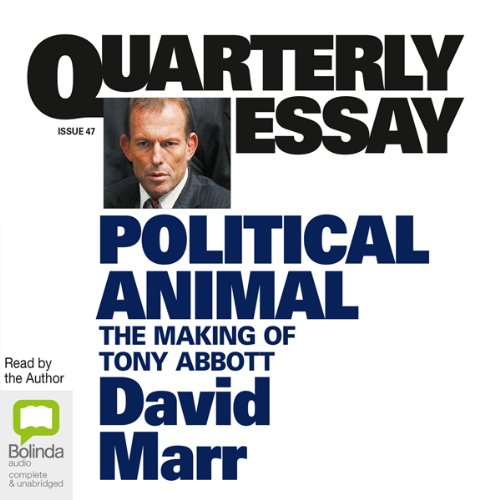 Couverture de Quarterly Essay 47: Political Animal: The Making of Tony Abbott