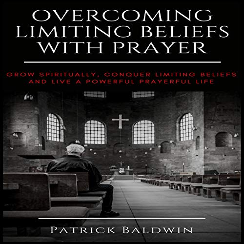Overcoming Limiting Beliefs with Prayer cover art
