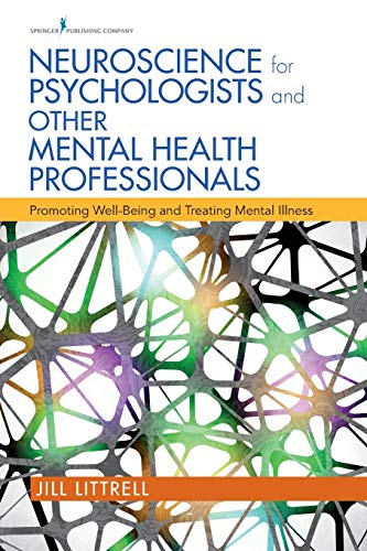 Neuroscience for Psychologists and Other Mental Health Professionals: Promoting Well-Being and Treating Mental Illness
