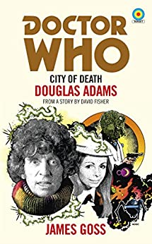 Doctor Who: City of Death (Target Collection) by [James Goss]