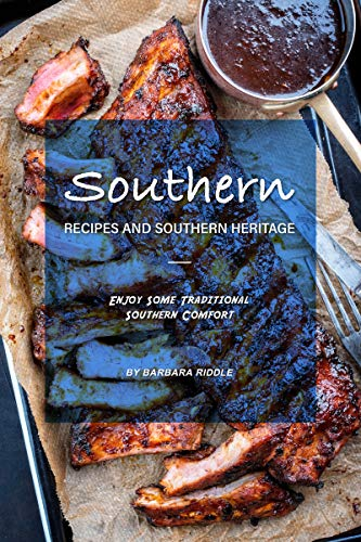 Southern Recipes and Southern Heritage: Enjoy Some Traditional Southern Comfort by [Barbara Riddle]