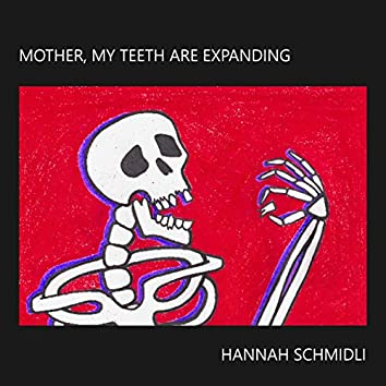 Mother, My Teeth Are Expanding