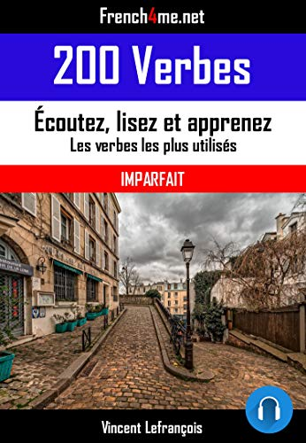 Amazon Com 200 Verbes Imparfait Audio Les Verbes Les Plus Utilises En Francais Conjugues A L Imparfait Ebook Lefrancois Vincent Kindle Store
