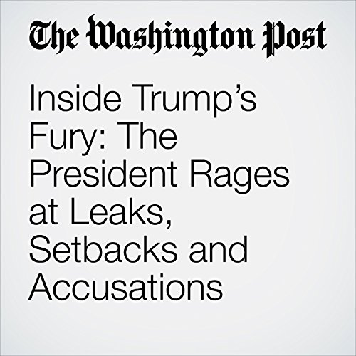 Inside Trump's Fury: The President Rages at Leaks, Setbacks and Accusations cover art