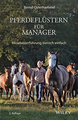 Pferdeflüstern für Manager: Mitarbeiterführung tierisch einfach