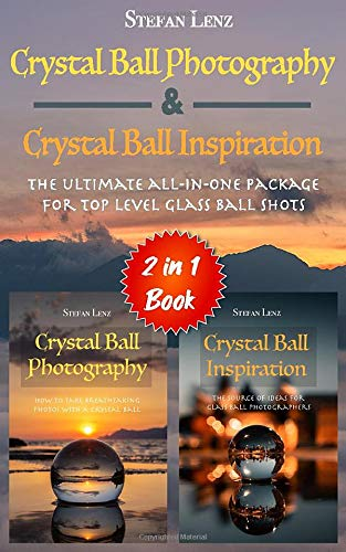 Crystal Ball Photography & Crystal Ball Inspiration - 2 in 1 Book: The ultimate all-in-one Package for top level Glass Ball Shots