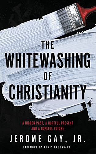 Compare Textbook Prices for The Whitewashing of Christianity: A Hidden Past, A Hurtful Present, and A Hopeful Future  ISBN 9781953156068 by Gay, Jerome
