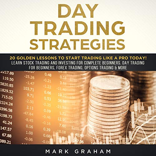 Day Trading Strategies     20 Golden Lessons to Start Trading Like a Pro Today! Learn Stock Trading and Investing for Complete Beginners. Day Trading for Beginners, Forex Trading, Options Trading & More              By:                                                                                                                                 Mark Graham                               Narrated by:                                                                                                                                 Tim Edwards                      Length: 1 hr and 40 mins     3 ratings     Overall 5.0