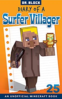 Diary of a Surfer Villager: Book 25: (an unofficial Minecraft book) by [Dr. Block]