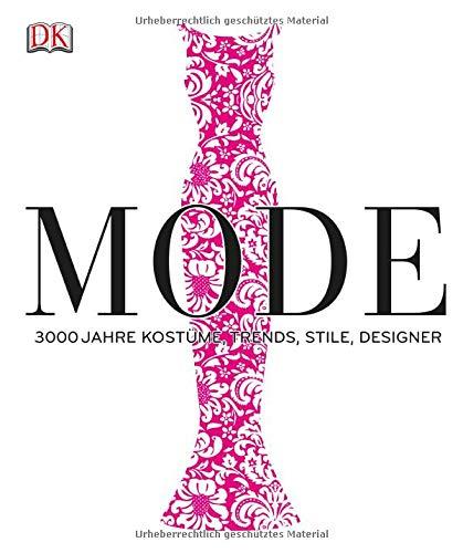 Mode: 3000 Jahre Kostüme, Trends, Stile, Designer