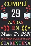 Cumplí 29 Años en Mayo de 2021 el año en que estuve en cuarentena: Regalos de cumpleaños confinamiento 29 años para mujeres y hombres y niño y niña , ... para un cumpleaños. Apuntes o Agenda o Diario