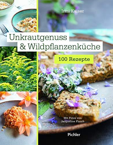 Unkrautgenuss & Wildpflanzenküche: 100 Rezepte