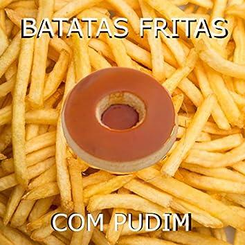 Batatas Fritas Com Pudim