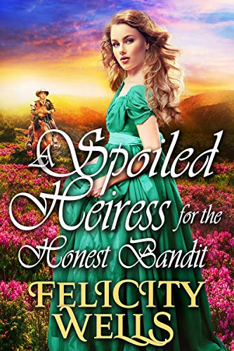 A Spoiled Heiress For The Honest Bandit: A Clean Western Historical Romance Novel