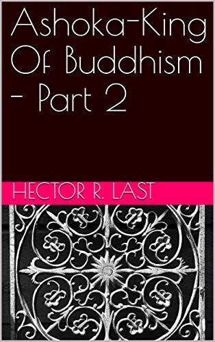 Ashoka-King Of Buddhism - Part 2 (English Edition)