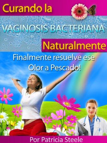 Curando la Vaginosis Bacteriana Naturalmente: Finalmente resuelve ese Olor a Pescado!