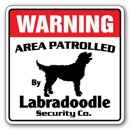 """LABRADOODLE Security Sign Area Patrolled by pet signs breeder lover owner dog, 12"""" X 12"""" Plastic Sign"""