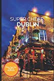 Super Cheap Dublin Travel Guide 2021: How to Enjoy a $1,000 Trip to Dublin for $150