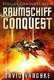 Raumschiff Conquest (Stellar-Conquest-Serie 1) (German Edition)