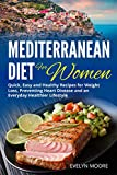 The Mediterranean Diet for Women: Quick, Easy and Healthy Recipes for Weight Loss, Preventing Heart Disease and an Everyday Healthier Lifestyle.