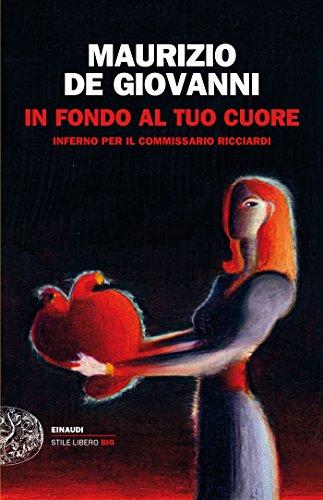 In fondo al tuo cuore: Inferno per il commissario Ricciardi (Le indagini del commissario Ricciardi Vol. 9)