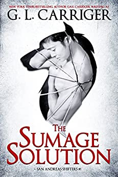 The Sumage Solution: The San Andreas Shifters by [G. L. Carriger, Gail Carriger]