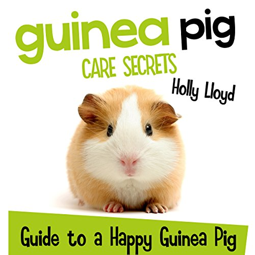 Guinea Pig Care Secrets: Kids Guide to a Happy Guinea Pig audiobook cover art