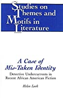 A Case of Mis-Taken Identity: Detective Undercurrents in Recent African American Fiction (STUDIES ON THE TEXTS OF THE DESERT OF JUDAH)