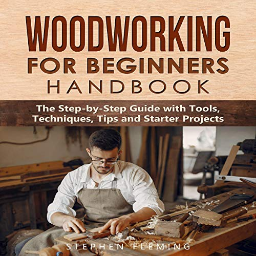 Woodworking for Beginners Handbook: The Step-by-Step Guide with Tools, Techniques, Tips and Starter Projects Audiobook By Stephen Fleming cover art