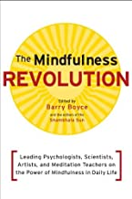 The Mindfulness Revolution: Leading Psychologists, Scientists, Artists, and Spiritual Teachers on the Power of Mindfulness in Daily Life (Shambhala Sun Books) by Barry Boyce (28-Mar-2011) Paperback
