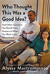 Book cover of Who Thought This Was A Good Idea by Alyssa Mastromonaco.