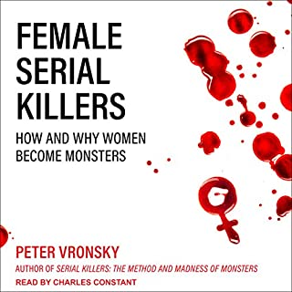 Female Serial Killers     How and Why Women Become Monsters              By:                                                                                                                                 Peter Vronsky                               Narrated by:                                                                                                                                 Charles Constant                      Length: 16 hrs and 11 mins     97 ratings     Overall 4.2