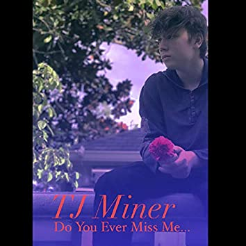 Do You Ever Miss Me