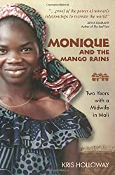 Books Set Around The World: Mali - Monique and the Mango Rains: Two Years with a Midwife in Mali by Kris Holloway. For more books that inspire travel visit www.taleway.com. reading challenge 2021, world reading challenge, world books, books around the world, travel inspiration, world travel, novels set around the world, world novels, books and travel, travel reads, travel books, reading list, books to read, books set in different countries, reading challenge ideas