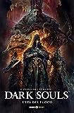 Dark Souls. L' età del fuoco (Vol. 4)...