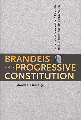 Compare Textbook Prices for Brandeis and the Progressive Constitution: Erie, the Judicial Power, and the Politics of the Federal Courts in Twentieth-Century America Illustrated Edition ISBN 9780300078046 by Purcell Jr., Edward A.