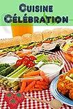 Cuisine Célébration: 160 idées de recettes copieux et créatives pour finger aliments et snacks du parti (Parti de Cuisine)