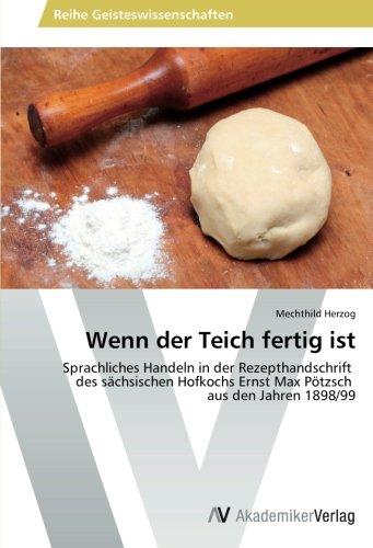 Wenn der Teich fertig ist: Sprachliches Handeln in der Rezepthandschrift des sächsischen Hofkochs Ernst Max Pötzsch aus den Jahren 1898/99