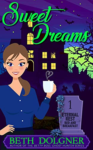 Sweet Dreams (Eternal Rest Bed and Breakfast Paranormal Cozy Mysteries Book 1) by [Beth Dolgner]