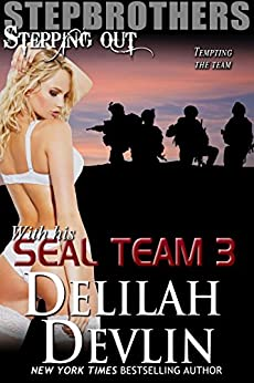 With His SEAL Team, Part 3 (Stepbrothers Stepping Out Book 11) by [Delilah Devlin]