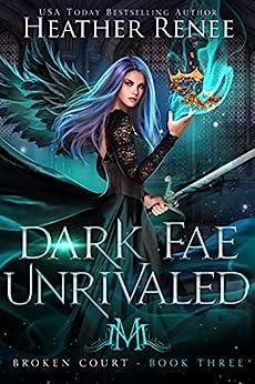 Dark Fae Unrivaled (Broken Court Book 3) by [Heather Renee, Mystics and Mayhem]