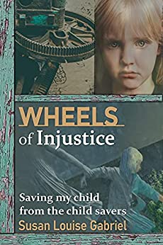 Book cover image for Wheels of Injustice: Saving My Child from the Child Savers