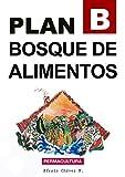 Plan B: Bosque de Alimentos: Permacultura (Spanish Edition)