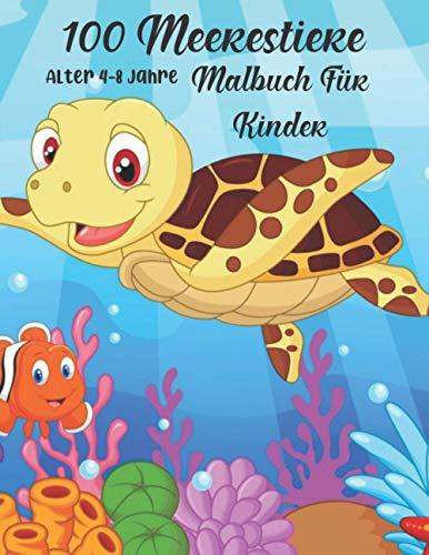 100 Meerestiere Malbuch Für Kinder Alter 4-8 Jahre: Ein lustiges Buch zum Malen von Meereslebewesen mit erstaunlichen Meerestieren, das perfekte Aktivitätsbuch als Geschenk für Kinder