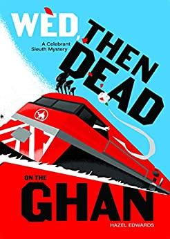 Wed, Then Dead on The Ghan (Celebrant Sleuth) by [Hazel Edwards]