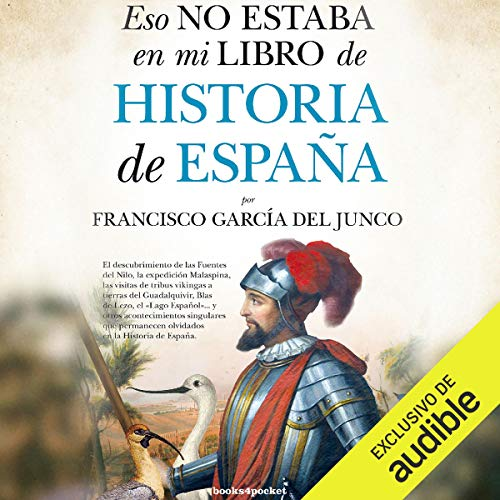 Eso no estaba en mi libro de Historia de España [That Was Not in My History Book of Spain]                   By:                                                                                                                                 Francisco Carlos García del Junco                               Narrated by:                                                                                                                                 Xavier Fernandez Ruiz                      Length: 9 hrs and 53 mins     7 ratings     Overall 4.6