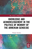 Knowledge and Acknowledgement in the Politics of Memory of the Armenian Genocide (Mass Violence in Modern History)