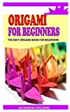 ORIGAMI FOR BEGINNERS: The Best Origami Book For Beginners